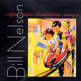 AFTER THE SATELLITE SINGS REMASTERED 1995 ALBUM BILL NELSON, CD
