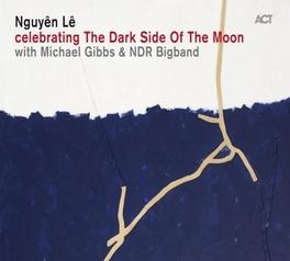 CELEBRATING THE DARK.. .. SIDE OF THE MOON LABEL//W/MICHAEL GIBBS/NDR BIGBAND NGUYEN LE, CD