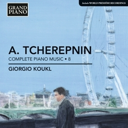 COMPLETE PIANO WORKS 8 GIORGIO KOUKL A. TCHEREPNIN, CD