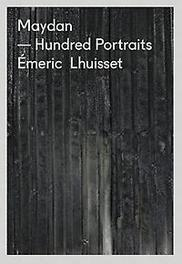 Maydan hundred portraits, Emeric Lhuisset, Paperback