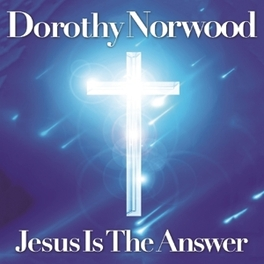 JESUS IS THE ANSWER MEMBER OF THE CARAVANS - GOSPEL AT ITS BEST DOROTHY NORWOOD, CD