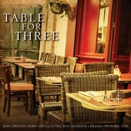 TABLE FOR THREE DEANNA SWOBODA AND DOUG YEO JOHN ERICSON, CD