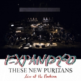 EXPANDED (LIVE AT THE.. .. BARBICAN) THESE NEW PURITANS, CD