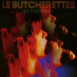 CRY IS FOR THE FLIES LE BUTCHERETTES, CD