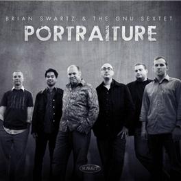 PORTRAITURE & TIM GNU -SEXTET- BRIAN SWARTZ, CD