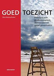 Goed toezicht principes van professionaliteit, democratie en good governance, Ruimschotel, Dick, Hardcover