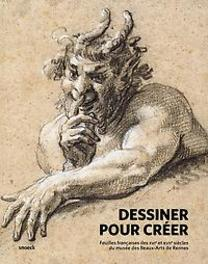 Dessiner pour creer Feuilles françaises des XVIe et XVIIe siècles du musée des Beaux-Arts de Rennes, Kazerouni, Guillaume, Paperback