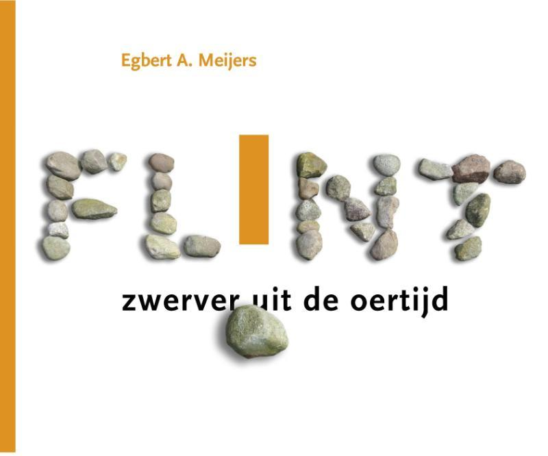 Flint zwerver uit de oertijd, Egbert A. Meijers, Hardcover