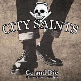 GO & DIE-A COLLECTION OF NON-ALBUM TRACKS CITY SAINTS, CD