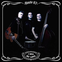 I KILL MY LOVE -RADIO VERSION ROUTE 67, CD