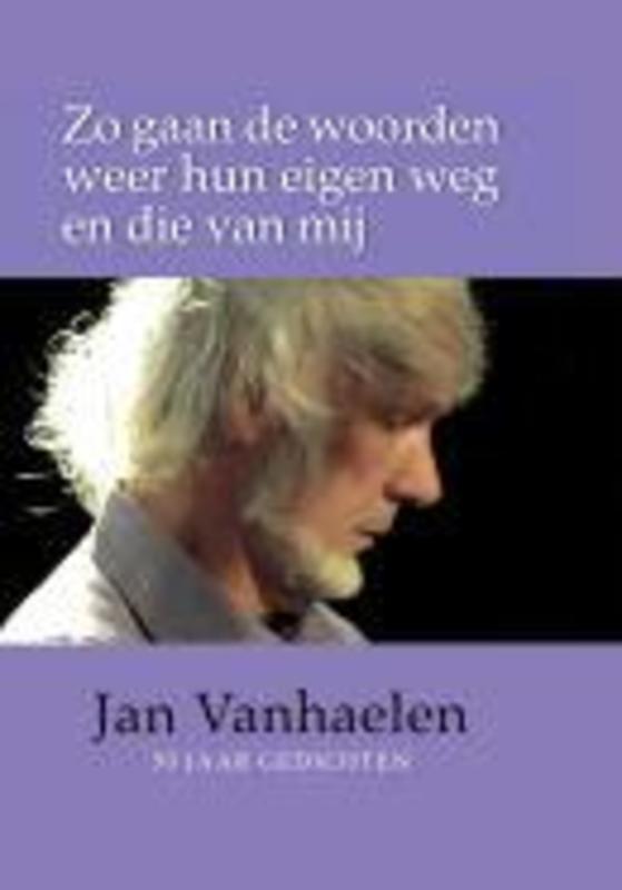 Zo gaan de woorden weer hun eigen weg en die van mij 50 jaar gedichten 1963-2013, Vanhaelen, Jan, Hardcover