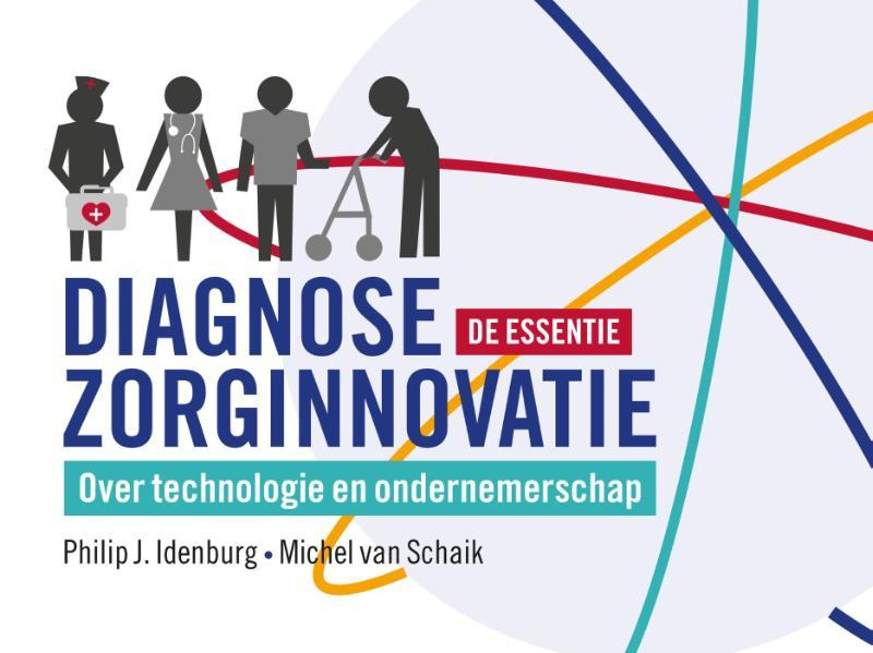 Diagnose zorginnovatie de essentie over technologie en ondernemerschap, Philip J. Idenburg, Hardcover