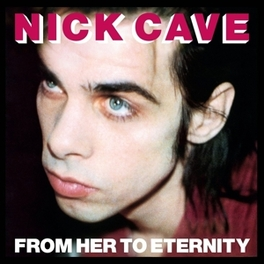 FROM HER TO ETERNITY CAVE, NICK & BAD SEEDS, LP