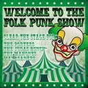 WELCOME TO THE FOLK PUNK SHOW / LTD. EDIT.