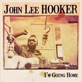 I'M GOING HOME JOHN LEE HOOKER, CD
