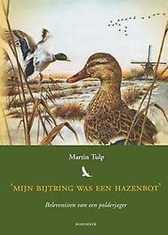 Mijn bijtring was een hazenbot belevenissen van een polderjager, Martin Tulp, Paperback