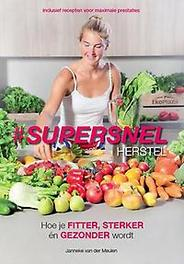 Supersnel herstel hoe je fitter, sterker en gezonder wordt, Van der Meulen, Janneke, Paperback