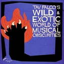 TAV FALCO'S WILD &.. WORLD OF MUSICAL OBSCURITIES