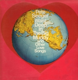 WAIST DEEP IN THE BIG.. .. MUDDY & OTHER LOVE SONGS, 1967 ALBUM PETE SEEGER, CD