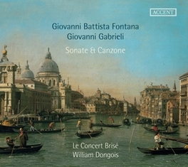 SONATE & CANZONE LE CONCERT BRISE/WILLIAM DONGOIS Gabrieli, Giovanni, CD
