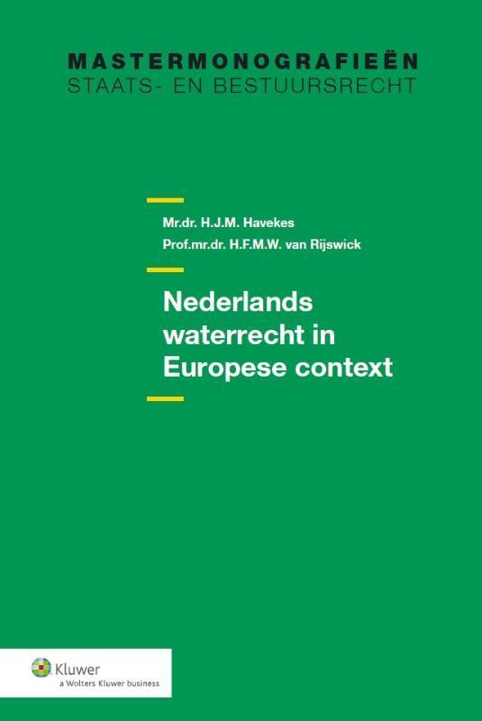 Nederlands waterrecht in Europese context Nederland Mastermonografieën staats- en bestuursrecht, H.J.M. Havekes, Paperback