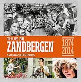 Thuis bij Zandbergen 140 jaar jeugdzorg, Maurice Van  Lieshout, Hardcover