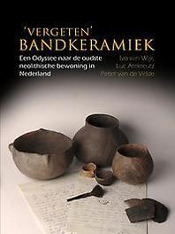 'Vergeten' Bandkeramiek Een Odyssee naar de oudste neolithische bewoning in Nederland, Wijk, Ivo van, Paperback