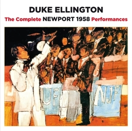COMPLETE NEWPORT 1958.. .. PERFORMANCES - PLUS 2 BONUS TRACKS DUKE ELLINGTON, CD