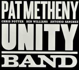 UNITY BAND CHRIS POTTER,BEN WILLIAMS,ANTONIO SANCHEZ & P.METHENY PAT METHENY, CD