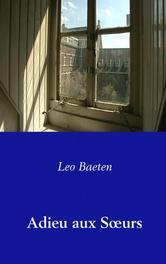 """Adieu aux SÅ""""urs Herinneringen aan een eeuw Franse zusters in Sittard, Baeten, Leo, Paperback"""