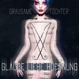 GLAUBE LIEBE HOFFNUNG GRAUSAME TOECHTER, CD