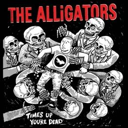 TIME'S UP YOUR DEAD ALLIGATORS, Vinyl LP
