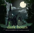 DARK HOURS WORKS FROM THE SHADOWLANDS OF CLASSICAL MUSIC