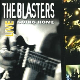 GOING HOME LIVE LIVE W/ PHIL & DAVE ALVIN ON THE STAGE ONE MORE TIME BLASTERS, CD