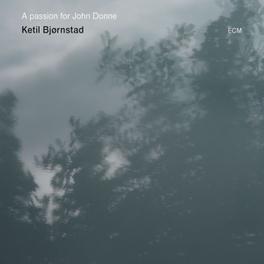 A PASSION FOR JOHN DONNE KETIL BJORNSTAD, CD