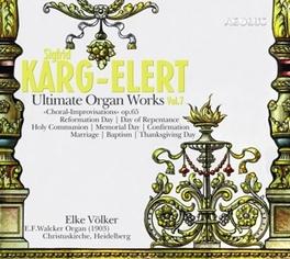 ULTIMATE ORGAN WORKS 7 ELKE VOLKER KARG-ELERT, S., CD