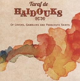 OF LOVERS GAMBLERS &.. .. PARACHUTE SKIRTS TARAF DE HAIDOUKS, CD