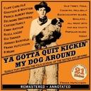 YA GOTTA QUIT KICKIN'.. .. MY DOG AROUND