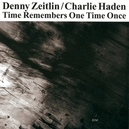 TIME REMEMBERS ONE TIME O W/CHARLIE HADEN