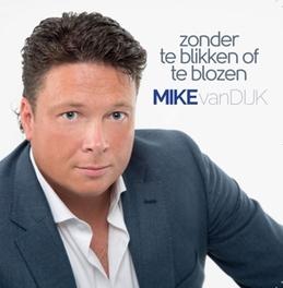 ZONDER TE BLIKKEN OF TE.. .. BLOZEN MIKE VAN DIJK, CD