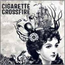 CIGARETTE CROSSFIRE GUITAR-DRIVEN/POLITICALLY CHARGED/ROUGH YET CATCHY CIGARETTE CROSSFIRE, CD