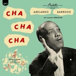 CHA CHA CHA *CUBAN 1950'S REMASTERED BY BERNIE GRUNDMANN* ABELARDO BARROSO, CD