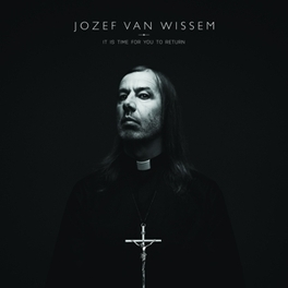 IT IS TIME FOR YOU TO.. .. RETURN JOZEF VAN WISSEM, CD