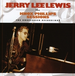 KNOX PHILLIPS SESSIONS * THE UNRELEASED RECORDINGS * JERRY LEE LEWIS, CD