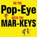DO THE POPEYE WITH THE.. .. MAR-KEYS