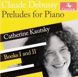 PRELUDES FOR PIANO KATHERINE KAUTSKY C. DEBUSSY, CD