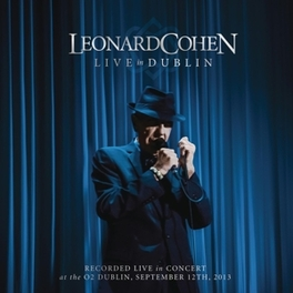 LIVE IN DUBLIN RECORDED LIVE AT THE O2 ARENA, DUBLIN SEPT. 12TH 2013 Leonard Cohen, CD