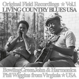 ORIGINAL FIELD RECORDINGS VOL.1 LIVING COUNTRY/FEAT.HARMONICA PHIL WIGGINS BOWLING GREEN JOHN CEPHAS, LP