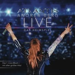 ATLANTIS - LIVE DAS.. .. HEIMSPIEL Berg, Andrea, CD