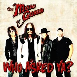 WHO ASKED YA? REAL DEAL ROCK'N'ROLL W/STRUT & SWAGGER! MOJO GURUS, CD
